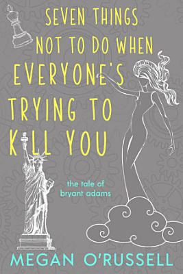 Seven Things Not to Do When Everyone s Trying to Kill You