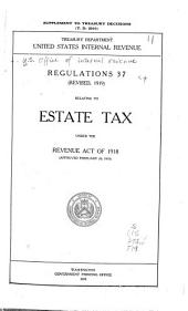 Regulations 37 Relating to Estate Tax Under the Revenue Act of 1918: Approved February 24, 1919
