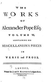 The Works of Alexander Pope, Esq: Miscellaneous pieces in verse and prose