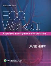ECG Workout: Exercises in Arrhythmia Interpretation, Edition 7