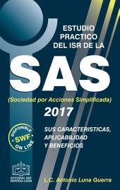 ESTUDIO PRACTICO DEL ISR DE LA SAS SUS CARACTERISTICAS APLICABILIDAD Y BENEFICIOS: Sus caracterìsticas, aplicabilidad y beneficios