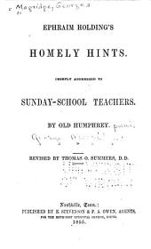 Ephraim Holding's homely hints: Chiefly addressed to Sunday-school teachers