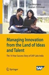 Managing Innovation from the Land of Ideas and Talent: The 10-Year Story of SAP Labs India