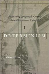 Questioning Nineteenth-Century Assumptions about Knowledge, I: Determinism