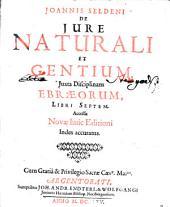 Joannis Seldeni De Iure Naturali Et Gentium: Juxta Disciplinam Ebraeorum, Libri Septem