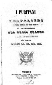 I puritani e i cavalieri: Opera seria in 3 parti. (Parole: C[arlo] Pepoli. Musica: Vincenzo Bellini.) Da rappresentarsi nel Regio Teatro il Carnevale-Quaresima 1852