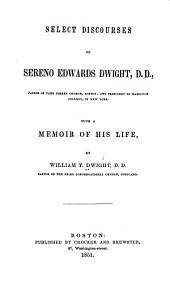 Select Discourses of Sereno Edwards Dwight ...: With a Memoir of His Life
