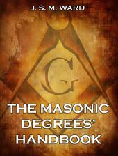 The Masonic Degrees' Handbook (Annotated Edition)
