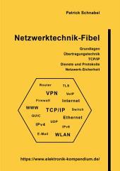 Netzwerktechnik-Fibel: Grundlagen, Übertragungssysteme, TCP/IP, Dienste, Sicherheit