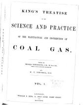 King's Treatise on the Science and Practice of the Manufacture and Distribution of Coal Gas: Volume 1