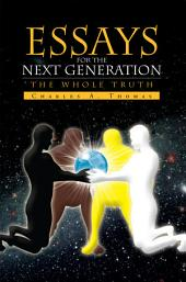 Essays For The Next Generation: The Whole Truth