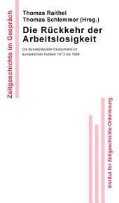 Die Rückkehr der Arbeitslosigkeit: Die Bundesrepublik Deutschland im europäischen Kontext 1973 bis 1989