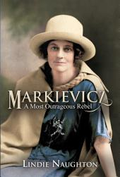 Markievicz: A Most Outrageous Rebel