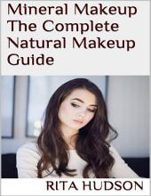 Mineral Makeup: The Complete Natural Makeup Guide