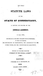 The Public Statute Laws of the State of Connecticut, as Revised and Enacted by the General Assembly, in May, 1821 ....