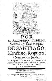 Por el arzobispo, cabildo, grande, Real Hospital de Santiago: Manifiesto, respuesta y satisfaccion juridica a la quexa dada por el reverendo Arzobispo de Granada sobre la exaccion y cobranza del voto de Santiago ... y a su virtud expuesto