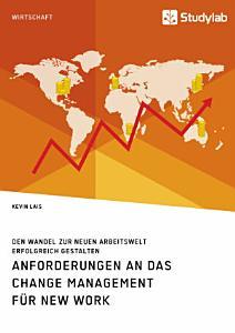 Anforderungen an das Change Management f  r New Work  Den Wandel zur neuen Arbeitswelt erfolgreich gestalten PDF