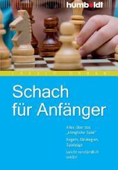 """Schach für Anfänger: Alles über das """"königliche Spiel"""". Regeln, Strategien, Spielzüge. Leicht verständlich erklärt"""