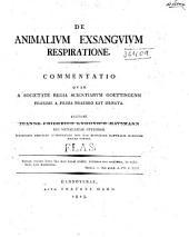 De animalium exsanguium respiratione: commentatione quae a Societate Regia Scientiarum Goettingensi proxime a prima paemio est ornata
