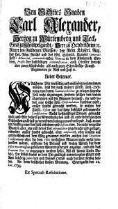 Von Gottes Gnaden Karl Alexander, Hertzog zu Würtemberg und Teck, ... Lieber Getreuer. Nachdeme Wir vielfältig und mißliebig wahrnehmen müssen, daß der nach Unserer Fürstl. Zollordnung von denen Commercibilibus zu erlegen seyende Zoll nicht abgetragen, sondern solcher von vielen abgefahren und die Waaren hernach, ehe und bevor eine solche Zoll-Defraudation kundbar wird, ausser Lands gebracht werden, so mithin der Fürstl. Fiscus um das ihme deßfalls zukommende Confiscations-Recht boßhafftiger Dingen gebracht wird: Stuttgardt den 22. Dec. 1734