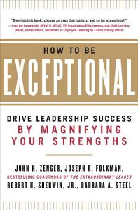 How to Be Exceptional  Drive Leadership Success By Magnifying Your Strengths Book