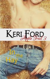 In The Hay (An Apple Trail Novella, 3): In The Hay
