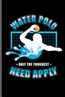 Water Polo Only the Toughest Need Apply