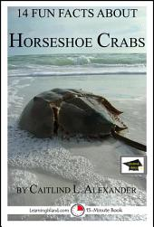 14 Fun Facts About Horseshoe Crabs: A 15-Minute Book: Educational Version