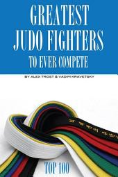 Greatest Judo Fighters to Ever Compete: Top 100