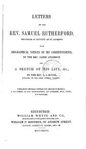 Letters of ... Samuel Rutherford, whith biogr. notices of his correspondents, by J. Anderson, and a sketch of his life, &c., by A.A. Bonar