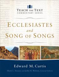 Ecclesiastes And Song Of Songs Teach The Text Commentary Series  Book PDF