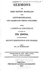 Sermons of John Baptist Massillon and Lewis Bourdaloue: Two Celebrated French Preachers. Also, A Spiritual Paraphrase of Some of the Psalms, in the Form of Devout Meditations and Prayers
