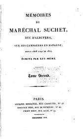 Mémoires du maréchal Suchet, duc d'albufera, sur ses campagnes en Espagne, 2: depuis 1808 jusqu'en 1814