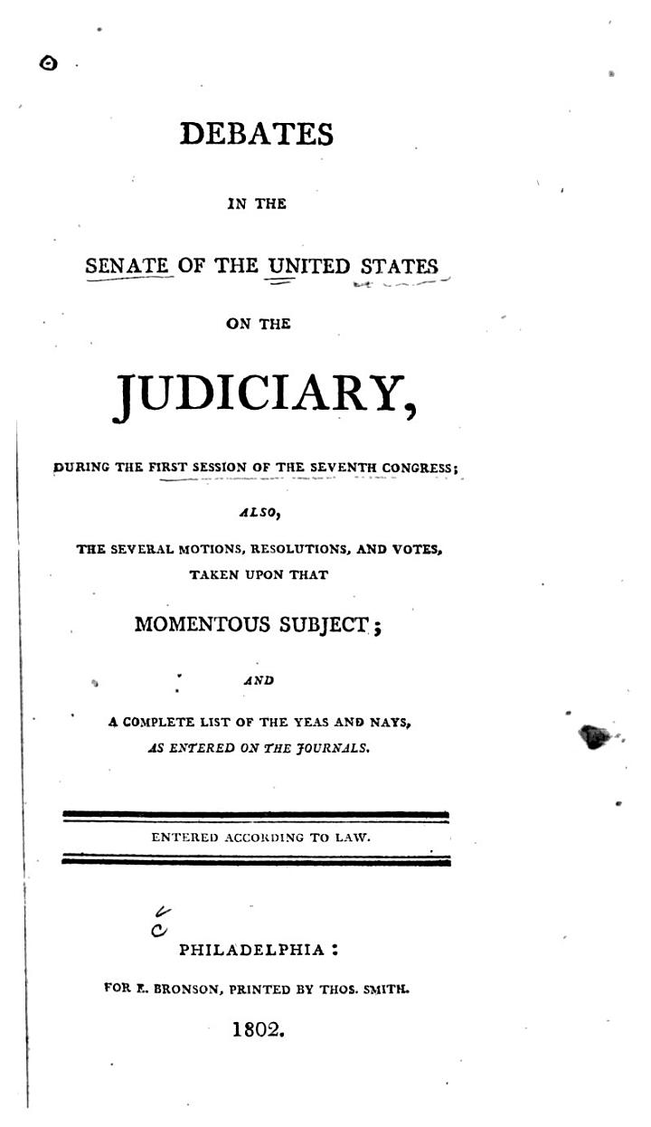 Debates in the Senate of the United States on the Judiciary, During the First Session of the Seventh Congress