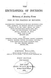 The Encyclopedia of Founding and Dictionary of Foundry Terms Used in the Practice of Moulding