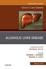 Alcoholic Liver Disease  An Issue of Clinics in Liver Disease  E Book PDF