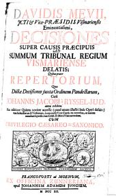 Decisiones super causis praecipuis ad summum Tribunal regium Vismariense delatis; Quibus praeter Repertorium, quo Dictae Decisiones juxta ordinem Pandectarum, cura Johannis Jacobi a Ryssel ... exhibitae. Hac editione quinta ... accessit tum Index Rerum et Verborum ... tum Mevii vitae curriculum