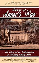 Diary of Annie s War   The Diary of an Englishwoman in Germany During WW1 PDF