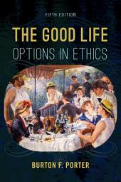 The Good Life: Options in Ethics, Edition 5
