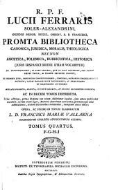 R.P.F. Lucii Ferraris ... Prompta bibliotheca canonica, juridica, moralis, theologica necnon ascetica, polemica, rubricistica, historica ...: tomus quartus, F-G-H-J.