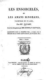 Les ensorcelés, ou les amans ignorans: Vaudeville en un acte