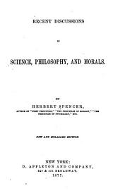 Recent Discussions in Science, Philosophy, and Morals