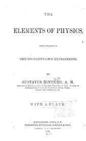 The Elements of Physical Science, Demonstrated by the Student's Own Experiments and Observations