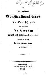 Ist Der Moderne Constitutionalismus Für Deutschland und Namentlich Für Preussen Passend und Heilbringend Oder Nicht, und Wie Ist Derselbe in Dem Letzteren Falle Zu Beseitigen?