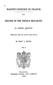 Martin's History of France: The Decline of the French Monarchy, Volume 2
