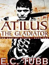 Atilus the Gladiator: The Atilus Saga, Book Two