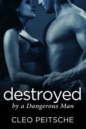 Destroyed by a Dangerous Man (BDSM Romantic Suspense)