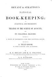 Bryant & Stratton's national book-keeping: an analytical and progressive treatise on the science of accounts, and its collateral branches