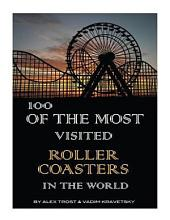 100 of the Most Visited Roller Coasters In the World