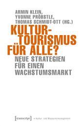 Kulturtourismus für alle?: Neue Strategien für einen Wachstumsmarkt